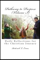 Pathway to Purpose (Volume I): Daily Reflections for the Christian Journey ebook by Roderick L. Evans