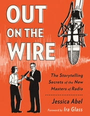 Out on the Wire - The Storytelling Secrets of the New Masters of Radio ebook by Jessica Abel