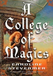 A College of Magics ebook by Caroline Stevermer