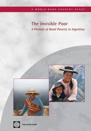 The Invisible Poor: A Portrait Of Rural Poverty In Argentina ebook by Demombynes Gabriel; Verner Dorte