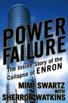 Power Failure - The Inside Story of The Collapse of Enron ebook by Mimi Swartz, Sherron Watkins