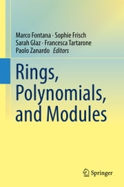 Rings, Polynomials, and Modules ebook by Sophie Frisch, Francesca Tartarone, Marco Fontana,...