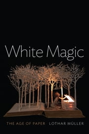 White Magic - The Age of Paper ebook by Lothar Müller