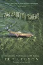 Habit of Rivers ebook by Ted Leeson,John Gierach