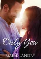 Only You ebook by Marie Landry