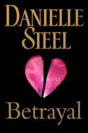 Betrayal - A Novel ebook by Danielle Steel