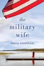 The Military Wife ebook by Laura Trentham