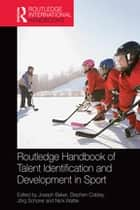 Routledge Handbook of Talent Identification and Development in Sport ebook by Joseph Baker, Stephen Cobley, Jörg Schorer,...