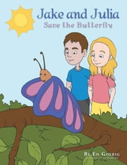 Jake and Julia Save the Butterfly ebook by Ed Goebig