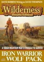 Wilderness Double Edition #10: Iron Warrior / Wolf Pack ebook by David Robbins