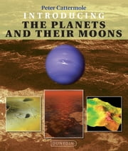 Introducing the Planets and their Moons ebook by Peter Cattermole