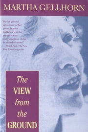 The View from the Ground ebook by Martha Gellhorn
