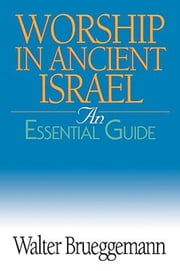 Worship in Ancient Israel - An Essential Guide ebook by Walter Brueggemann