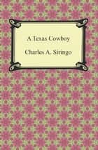 A Texas Cowboy ebook by Charles A. Siringo