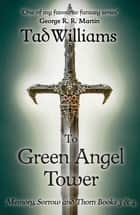 To Green Angel Tower - Memory, Sorrow & Thorn Books 3 & 4 ebook by Tad Williams