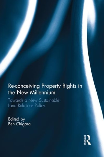 Re-conceiving Property Rights in the New Millennium - Towards a New Sustainable Land Relations Policy ebook by