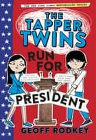 The Tapper Twins Run for President - Book 3 ebook by Geoff Rodkey