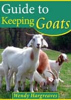 Guide To Keeping Goats ebook by Wendy Hargreaves