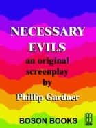 Necessary Evils: An Original Screenplay ebook by Phillip  Gardner