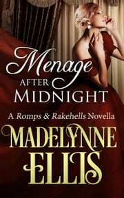 Menage After Midnight - Romps & Rakehells, #2 ebook by Madelynne Ellis