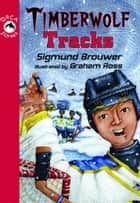 Timberwolf Tracks ebook by Sigmund Brouwer,Graham Ross