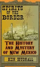 Spirits of the Border: The History and Mystery of New Mexico ebook by Ken Hudnall
