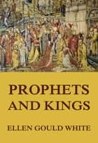 Prophets and Kings - (Conflict of the Ages #2) ebook by Ellen Gould White