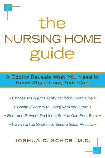 The Nursing Home Guide - A Doctor Reveals What You Need to Know about Long-Term Care ebook by Joshua D. Schor