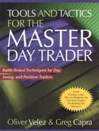 Tools and Tactics for the Master DayTrader: Battle-Tested Techniques for Day, Swing, and Position Traders ebook by Oliver Velez, Greg Capra