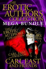 The Erotic Authors Collection Mega Bundle ebook by Carl East,Jenevieve DeBeers,Polly J Adams,Saffron Sands,Jade K. Scott,Cheri Verset,Angel Wild,Virginia Wade,Alara Branwen,Ellen Dominick,PJ Adams,Lexi Lane,Victoria Wessex