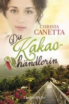 Die Kakaohändlerin - Roman ebook by Christa Canetta