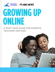 Growing Up Online - A Must Have Guide for Parents, Teachers, and Kids ebook by NBC News, The More You Know