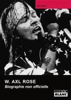 W AXL ROSE - Biographie non officielle ebook by Mick Wall