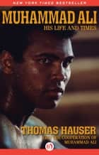 Muhammad Ali: His Life and Times ebook by Thomas Hauser