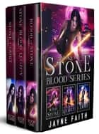 Stone Blood Series Books 1 - 3 - Stone Blood Series Box Set ebook by Jayne Faith