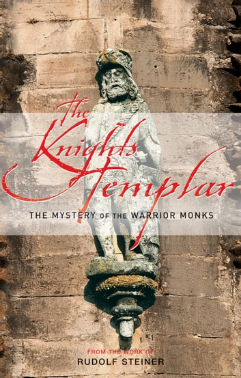 The Knights Templar - The Mystery of the Warrior Monks ebook by Rudolf Steiner