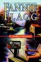 A Redbird Christmas - A Novel ebook by Fannie Flagg