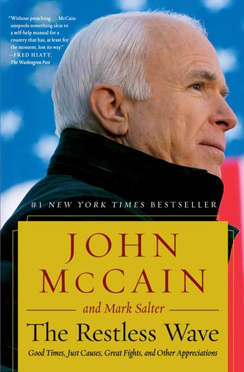 The Restless Wave - Good Times, Just Causes, Great Fights, and Other Appreciations ebook by John McCain,Mark Salter