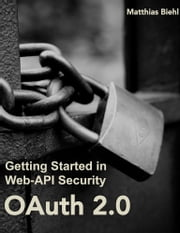 OAuth 2.0 - Getting Started in Web-API Security ebook by Matthias Biehl