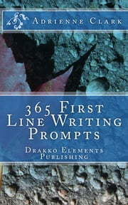 365 First Line Writing Prompts ebook by Adrienne M. Clark