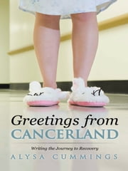 Greetings from CancerLand - Writing the Journey to Recovery ebook by Alysa Cummings