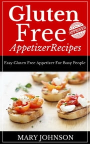 Gluten Free Appetizers ebook by Mary Johnson