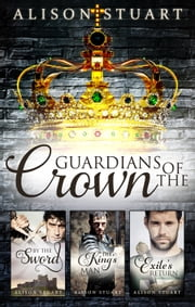 Guardians Of The Crown/By The Sword/The King's Man/Exile's Return ebook by Alison Stuart