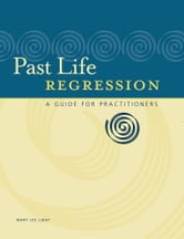 Past Life Regression - A Guide for Practitioners ebook by Mary LaBay