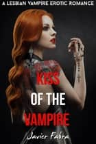 Kiss of the Vampire (Lesbian Paranormal Vampire Romance) ebook by Javier Fabra