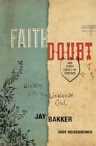 Faith, Doubt, and Other Lines I've Crossed - Walking with the Unknown God ebook by Jay Bakker, Andy Meisenheimer
