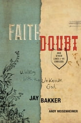 Faith, Doubt, and Other Lines I've Crossed - Walking with the Unknown God ebook by Jay Bakker