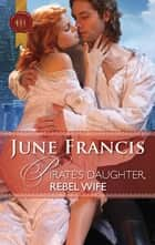 Pirate's Daughter, Rebel Wife ebook by June Francis