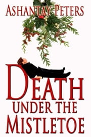 Death Under the Mistletoe ebook by Ashantay  Peters