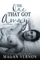 The One That Got Away - Friendship, Texas #5 ebook by Magan Vernon